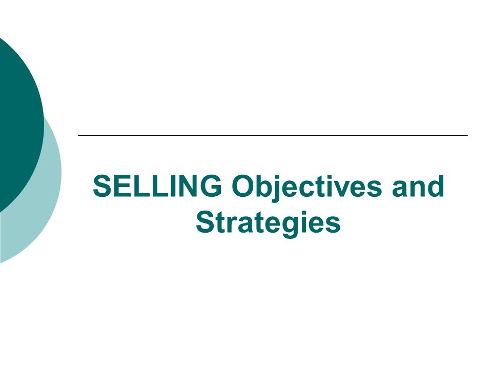 SELLING Objectives and Strategies