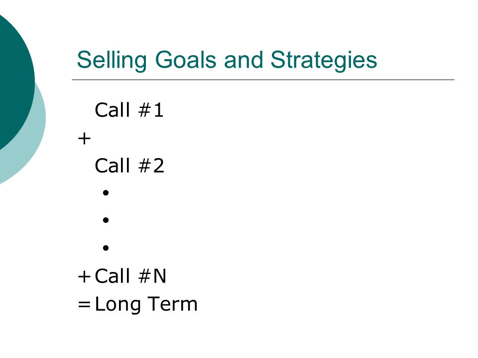 Selling Goals and Strategies Call #1 + Call #2    +Call #N =Long Term