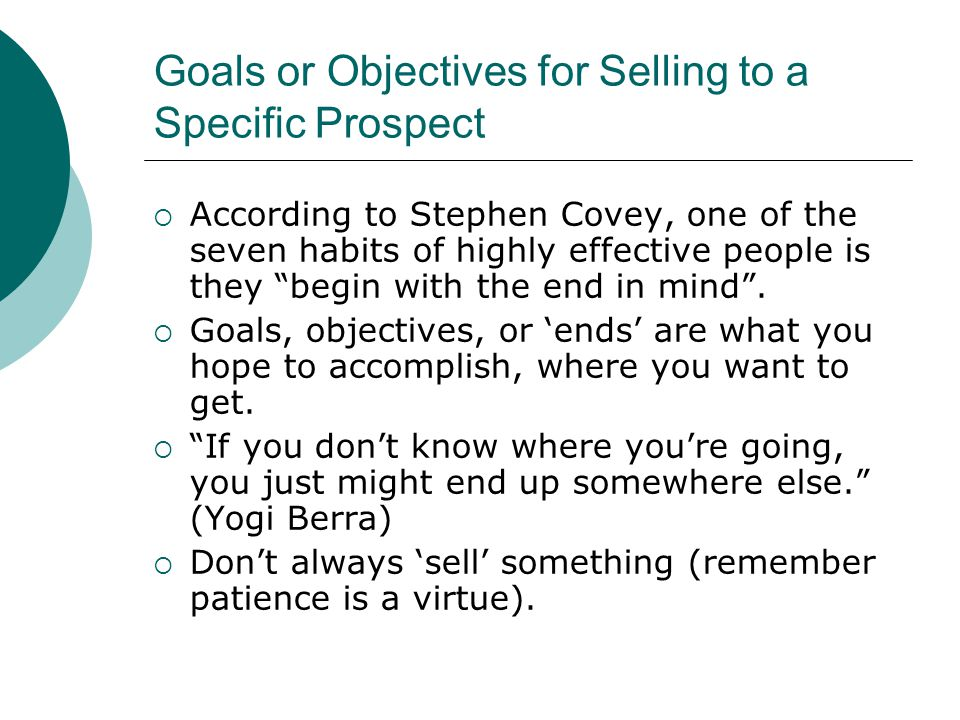 Good Sales Goals are 'SMART' S → specific (or precise) → not too vague, not too general M → measurable → quantifiable in numbers wherever possible (e.g.