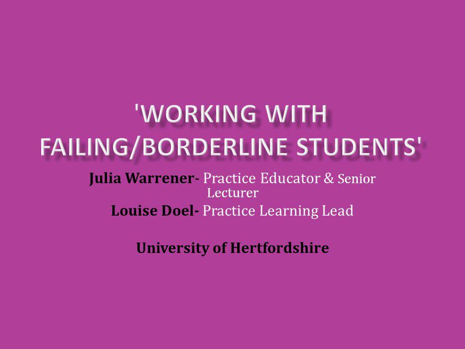 Julia Warrener- Practice Educator & Senior Lecturer Louise Doel- Practice Learning Lead University of Hertfordshire