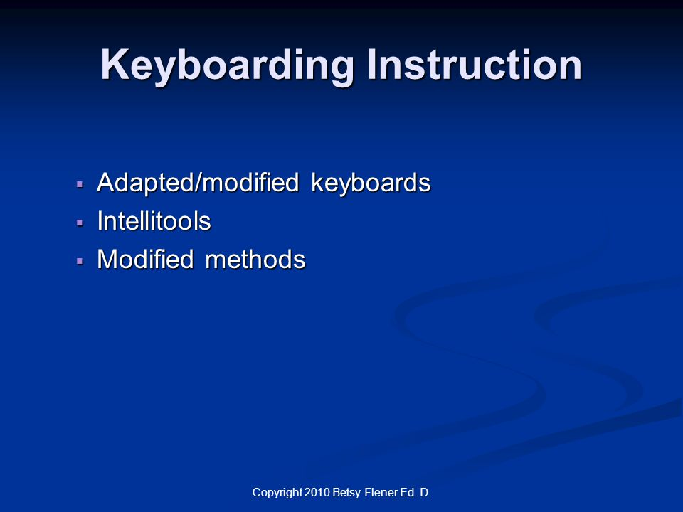 Keyboarding Instruction  Adapted/modified keyboards  Intellitools  Modified methods