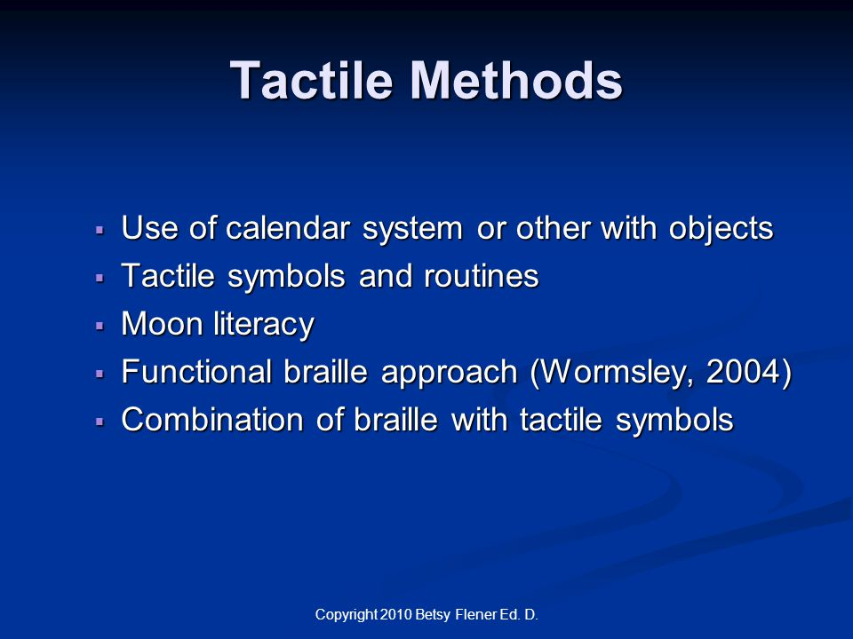 Copyright 2010 Betsy Flener Ed. D. Tactile Methods  Use of calendar system or other with objects  Tactile symbols and routines  Moon literacy  Fun