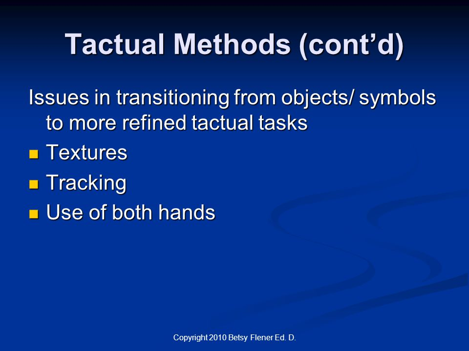 Tactual Methods (cont'd) Issues in transitioning from objects/ symbols to more refined tactual tasks Textures Textures Tracking Tracking Use of both h