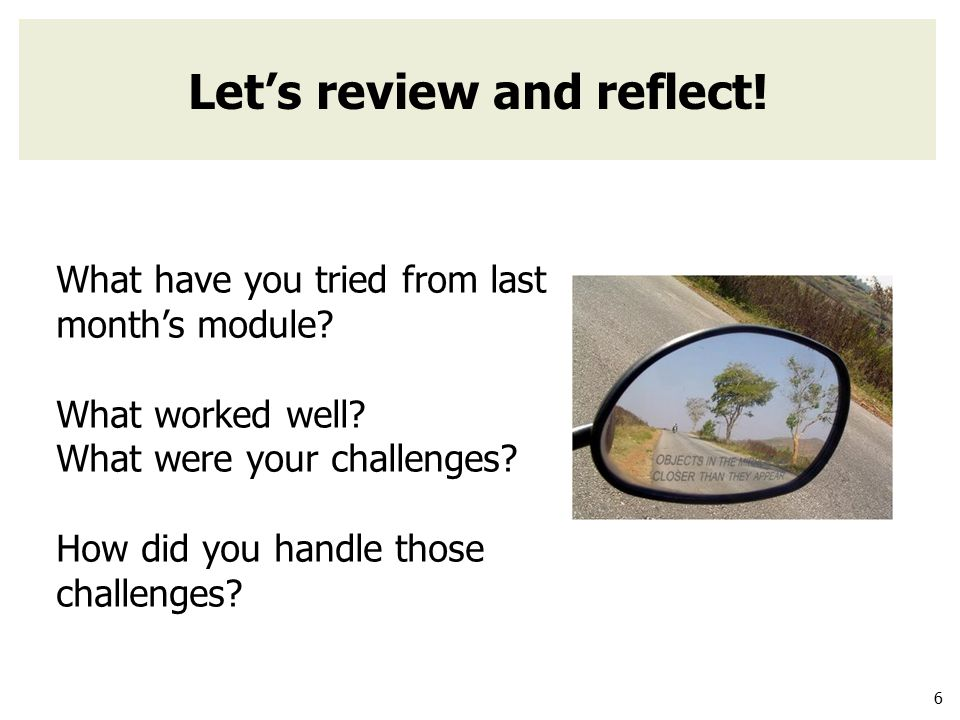6 Let's review and reflect. What have you tried from last month's module.