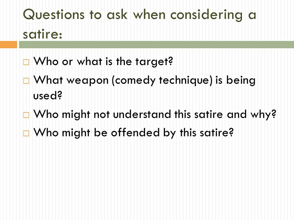 Questions to ask when considering a satire:  Who or what is the target.