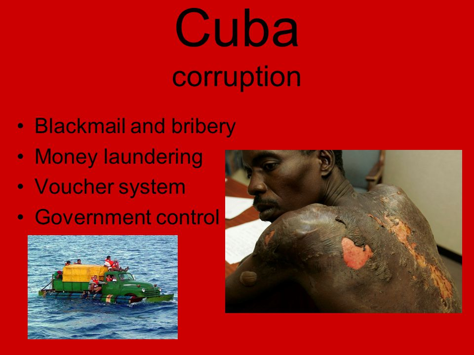 Cuba corruption Blackmail and bribery Money laundering Voucher system Government control