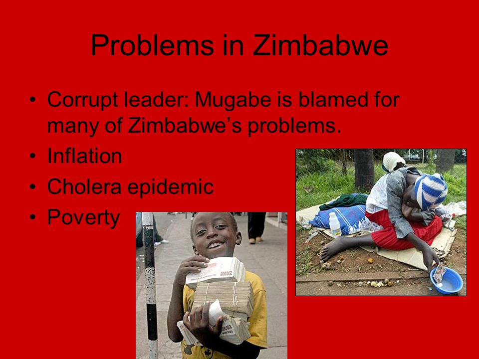 Problems in Zimbabwe Corrupt leader: Mugabe is blamed for many of Zimbabwe's problems.