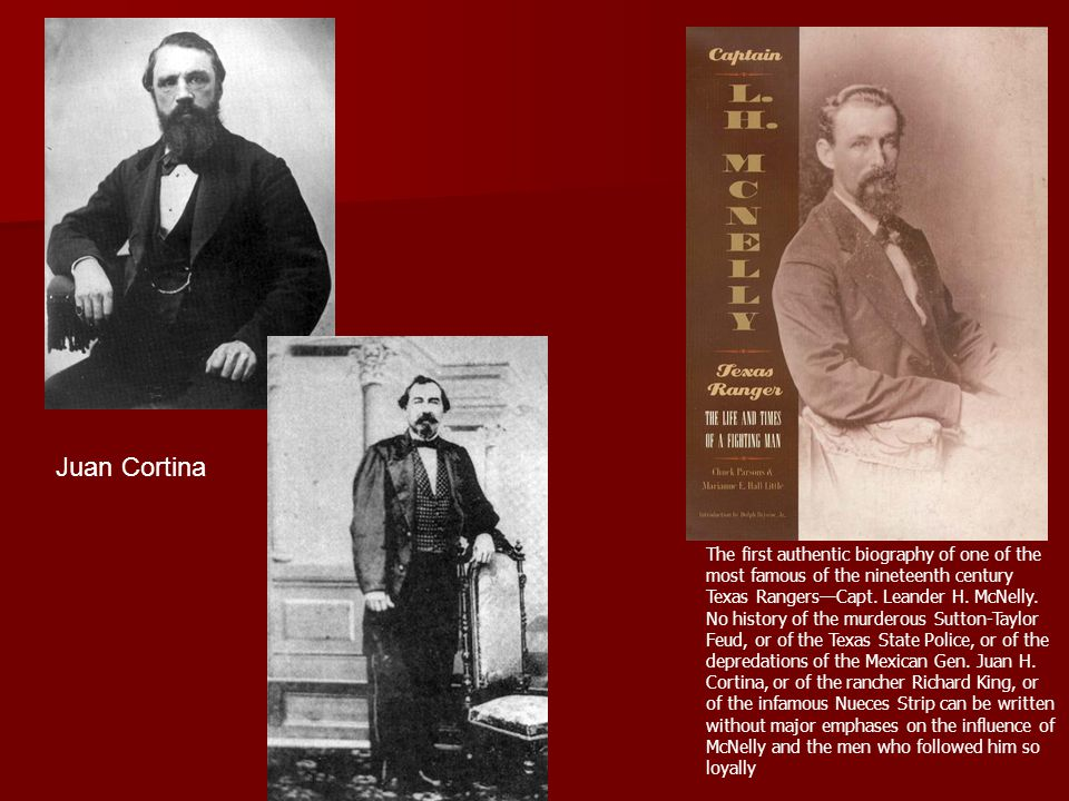 Juan Cortina The first authentic biography of one of the most famous of the nineteenth century Texas Rangers—Capt. Leander H. McNelly. No history of t