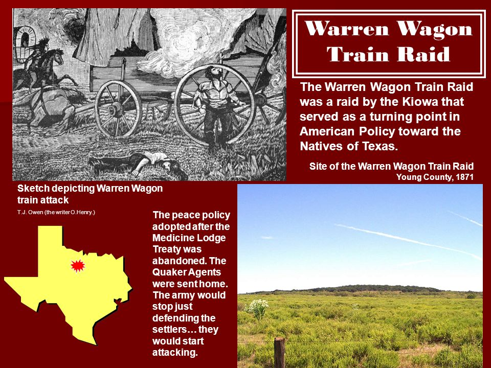 Site of the Warren Wagon Train Raid Young County, 1871 Sketch depicting Warren Wagon train attack T.J. Owen (the writer O.Henry.) Warren Wagon Train R