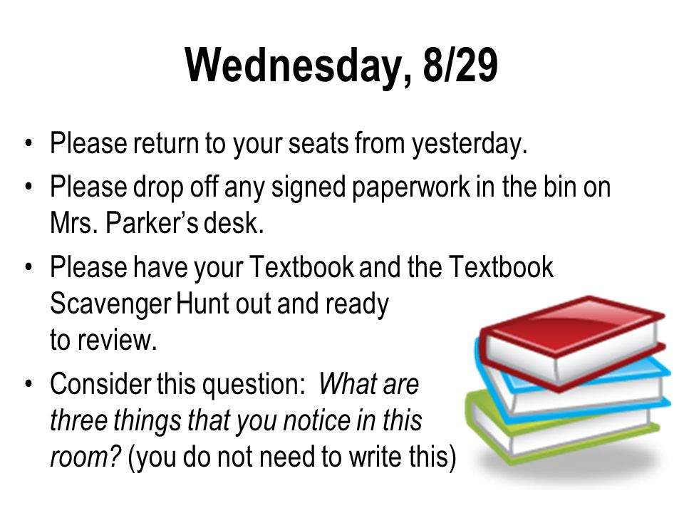 Wednesday, 8/29 Please return to your seats from yesterday.