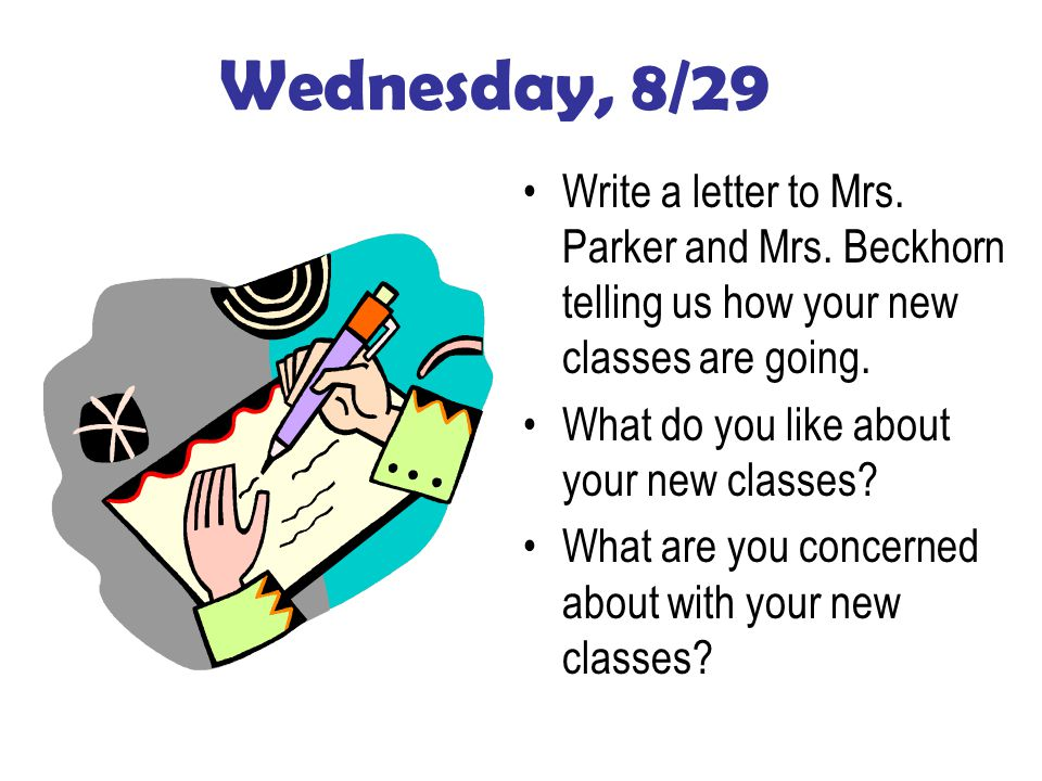 Wednesday, 8/29 Write a letter to Mrs. Parker and Mrs.