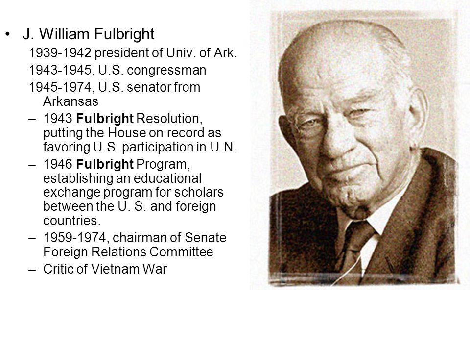 J.William Fulbright 1939-1942 president of Univ. of Ark.