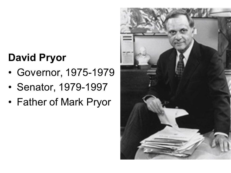 David Pryor Governor, 1975-1979 Senator, 1979-1997 Father of Mark Pryor