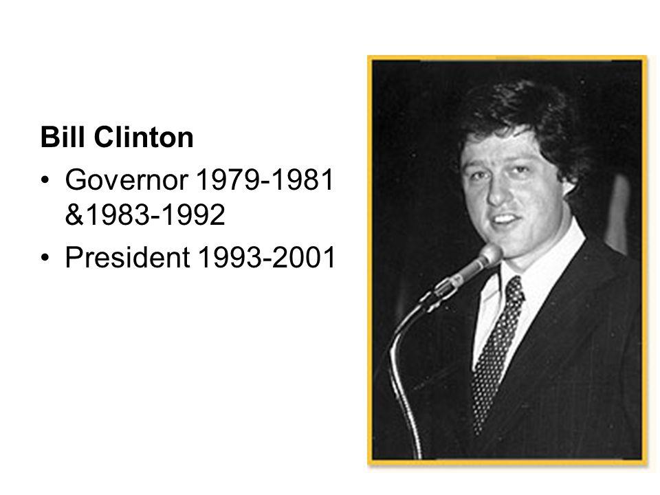 Bill Clinton Governor 1979-1981 &1983-1992 President 1993-2001