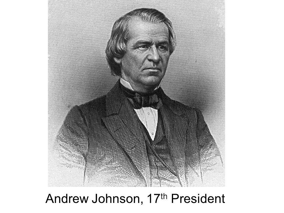 Andrew Johnson, 17 th President