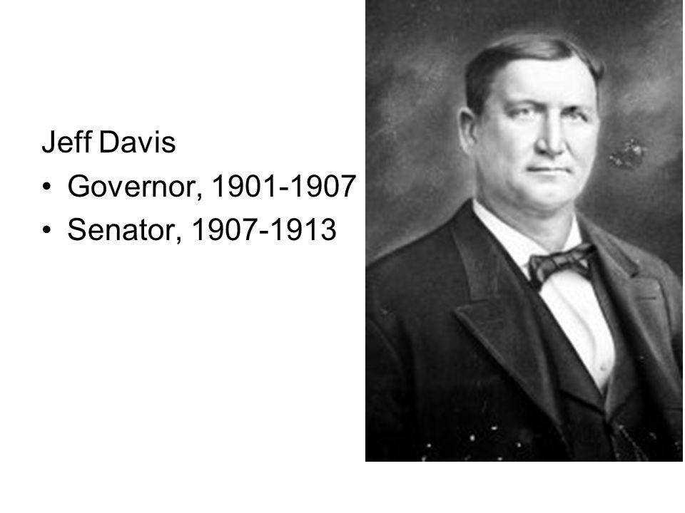 Jeff Davis Governor, 1901-1907 Senator, 1907-1913