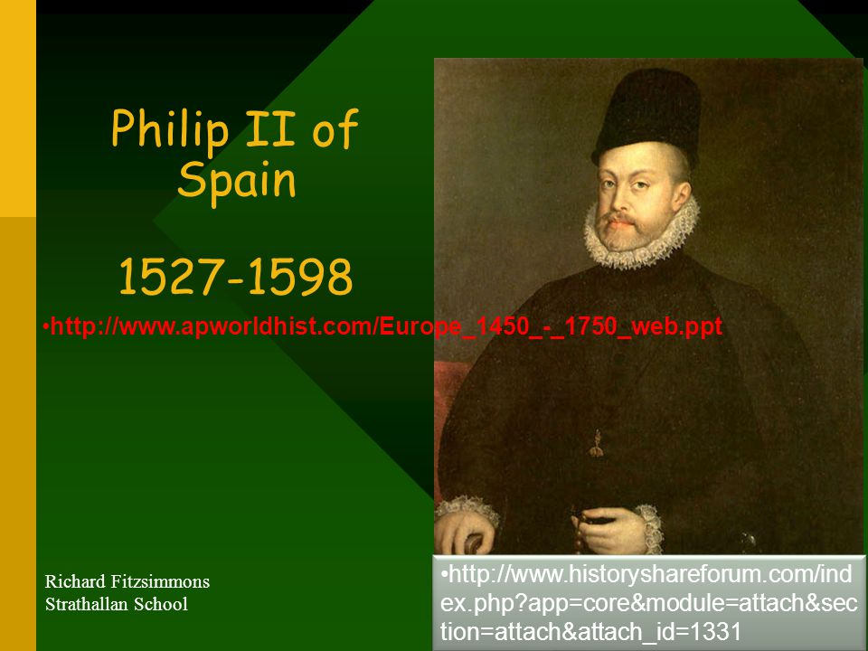 Overview … Philip II of Spain has had a chequered reputation among historians, many of them polarised over his character, his policies and his legacy For some, Philip's reign was a 'golden age', and he was Spain's greatest monarch For others, Philip personified everything that was most sinister about Counter-Reformation Catholicism But, it is not only the man who invites controversy – the rest of this course concentrates on the policies he pursued and the consequences of his actions – equally controversial and the subject of historical debate