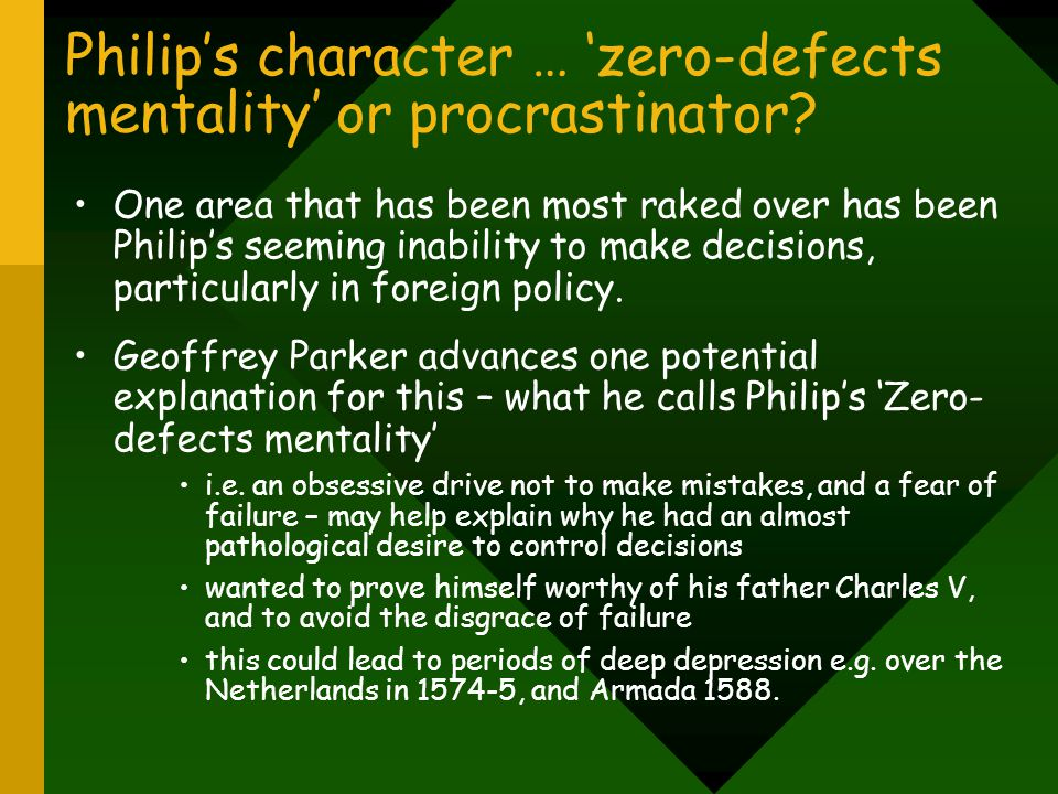 Philip's character … 'zero-defects mentality' or procrastinator? One area that has been most raked over has been Philip's seeming inability to make de