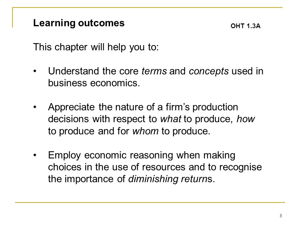 8 Learning outcomes This chapter will help you to: Understand the core terms and concepts used in business economics.