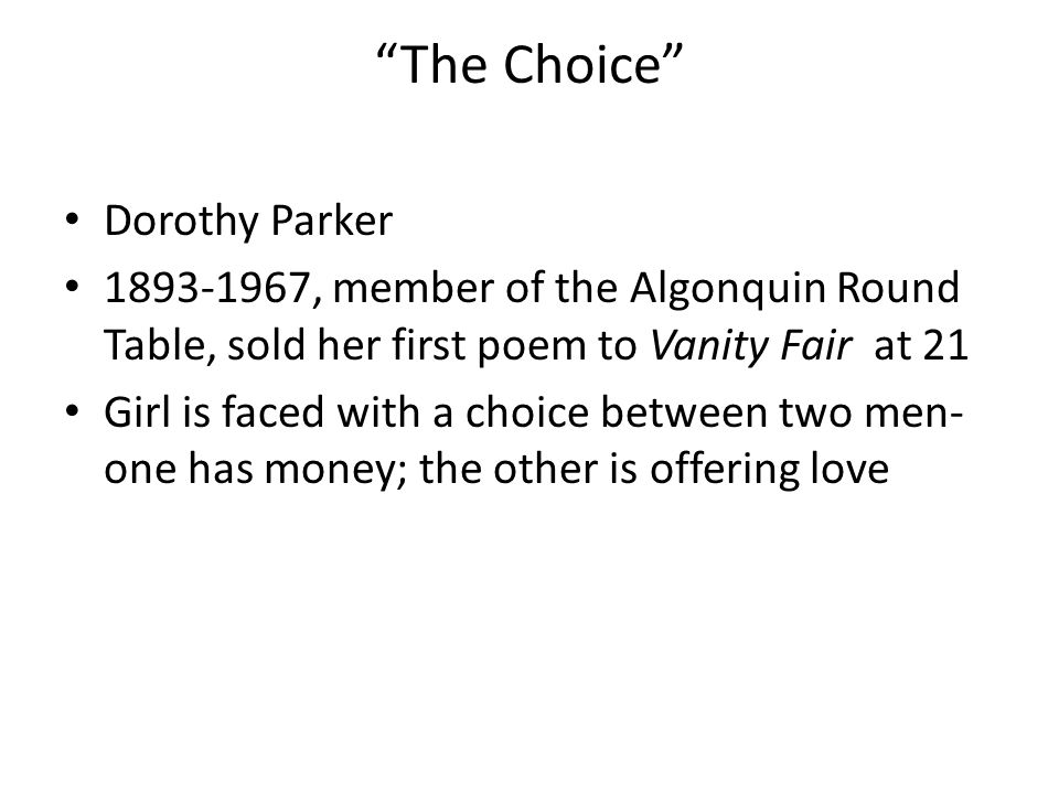 """The Choice"" Dorothy Parker 1893-1967, member of the Algonquin Round Table, sold her first poem to Vanity Fair at 21 Girl is faced with a choice betwe"