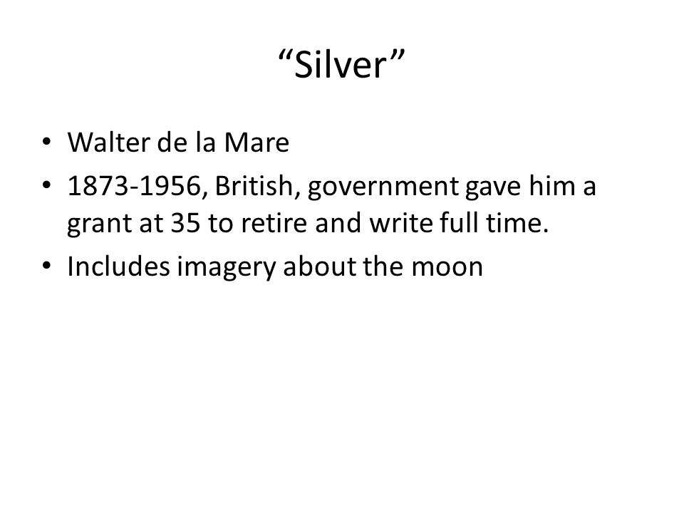 """Silver"" Walter de la Mare 1873-1956, British, government gave him a grant at 35 to retire and write full time. Includes imagery about the moon"