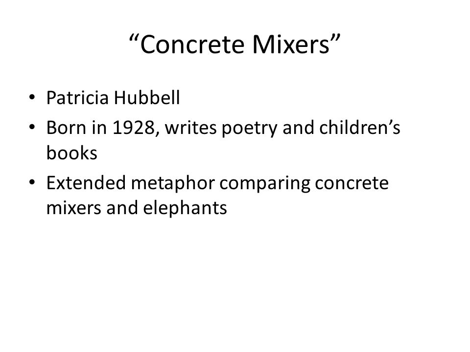 """Concrete Mixers"" Patricia Hubbell Born in 1928, writes poetry and children's books Extended metaphor comparing concrete mixers and elephants"