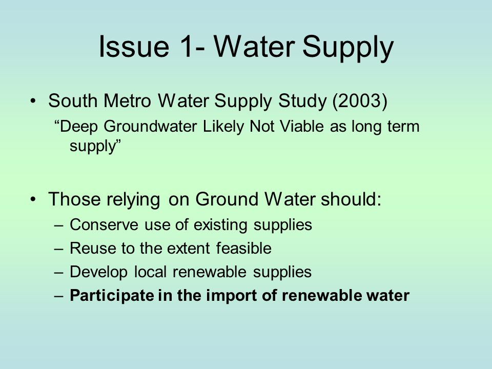 "Issue 1- Water Supply South Metro Water Supply Study (2003) ""Deep Groundwater Likely Not Viable as long term supply"" Those relying on Ground Water sho"