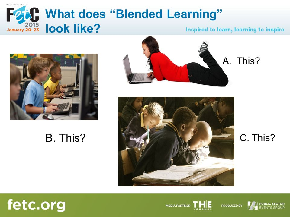 """What does """"Blended Learning"""" look like? A. This? B. This? C. This?"""