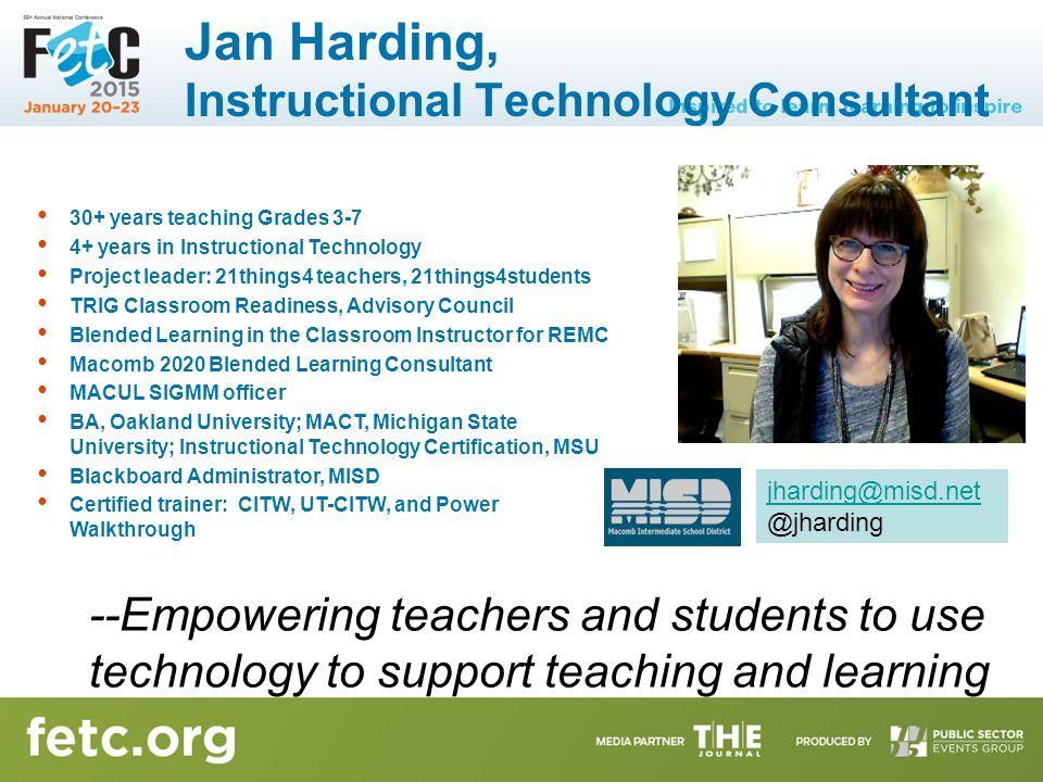 Jan Harding, Instructional Technology Consultant 30+ years teaching Grades 3-7 4+ years in Instructional Technology Project leader: 21things4 teachers
