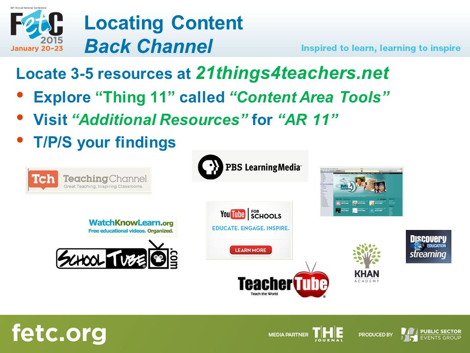 Locating Content Back Channel Locate 3-5 resources at 21things4teachers.net Explore Thing 11 called Content Area Tools Visit Additional Resources for AR 11 T/P/S your findings