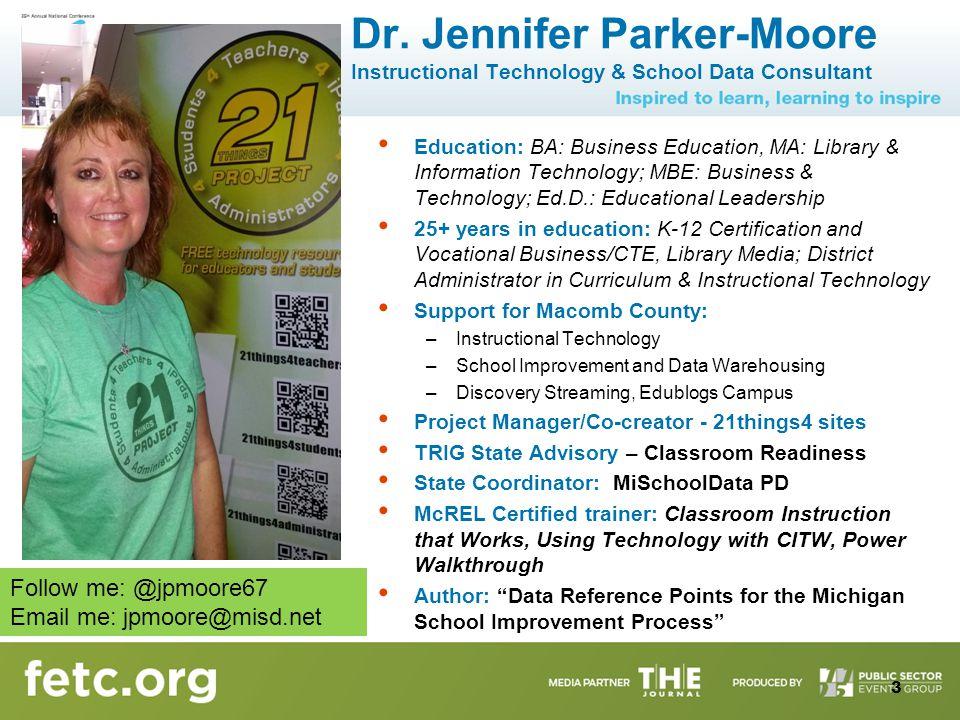 Dr. Jennifer Parker-Moore Instructional Technology & School Data Consultant Education: BA: Business Education, MA: Library & Information Technology; M