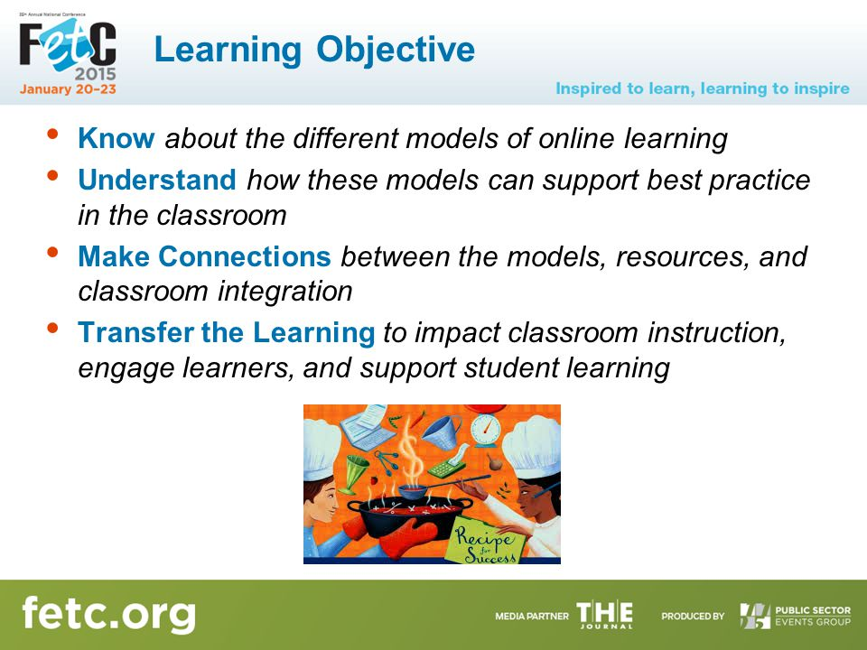 Learning Objective Know about the different models of online learning Understand how these models can support best practice in the classroom Make Conn