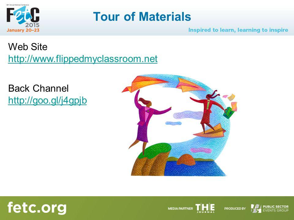 Tour of Materials Back Channel http://goo.gl/j4gpjb Web Site http://www.flippedmyclassroom.net