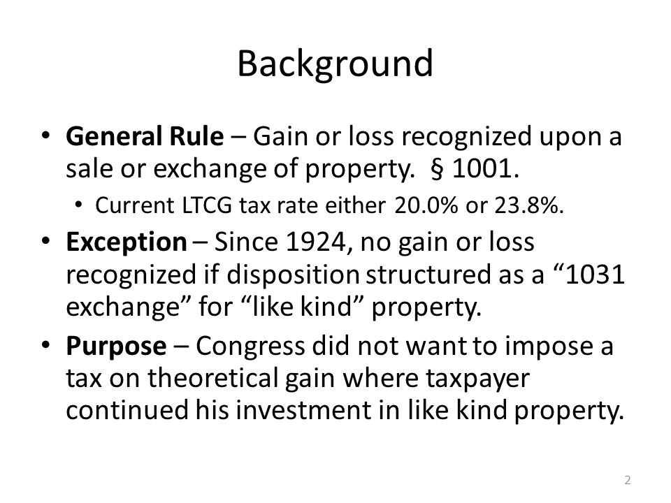 Background General Rule – Gain or loss recognized upon a sale or exchange of property.