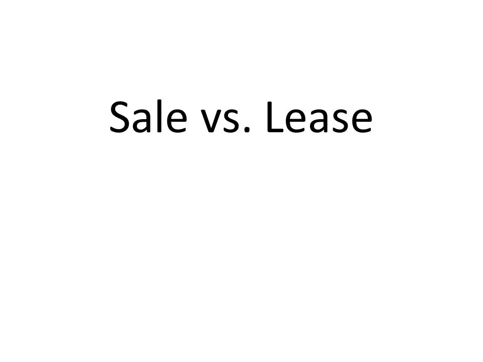 Sale vs. Lease