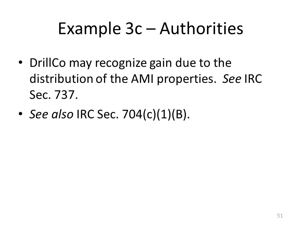 Example 3c – Authorities DrillCo may recognize gain due to the distribution of the AMI properties.