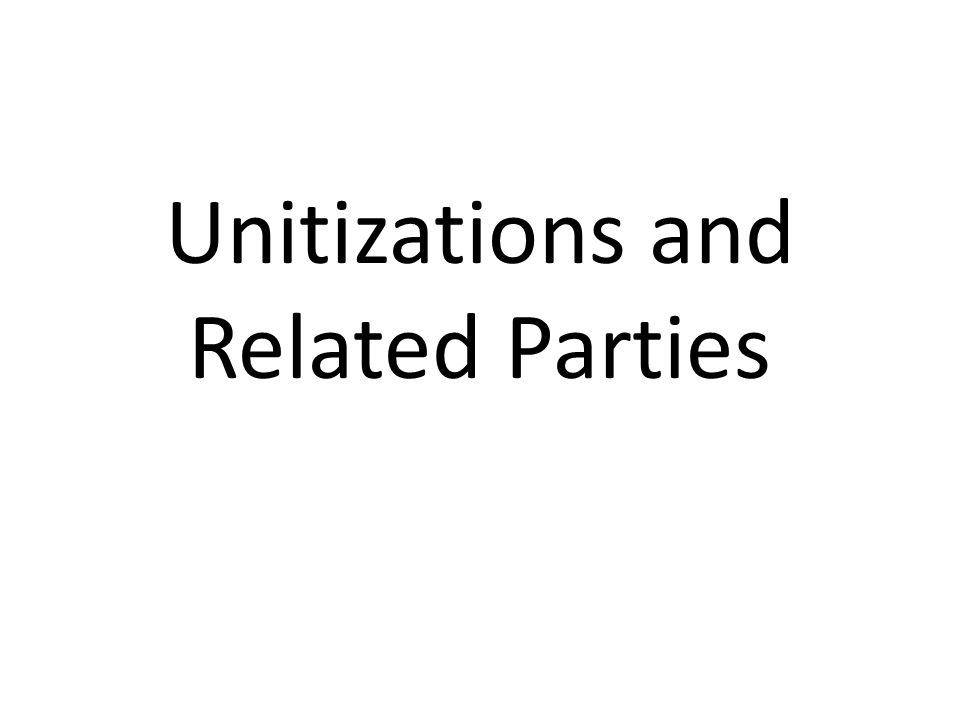 Unitizations and Related Parties