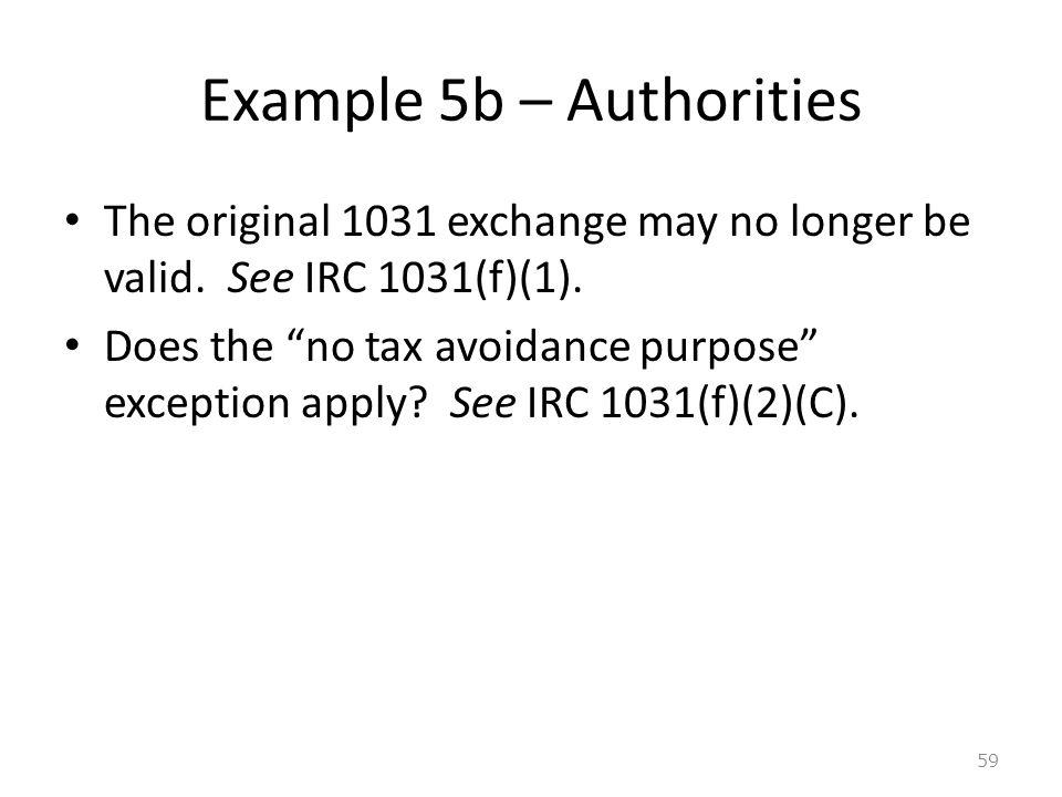 Example 5b – Authorities The original 1031 exchange may no longer be valid.
