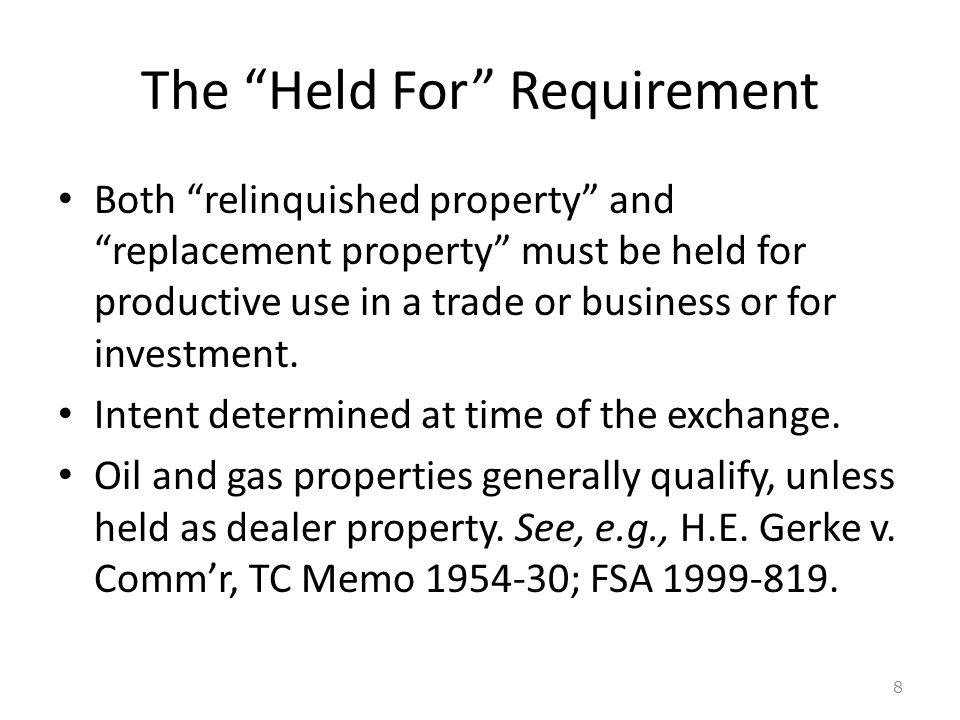 The Held For Requirement Both relinquished property and replacement property must be held for productive use in a trade or business or for investment.