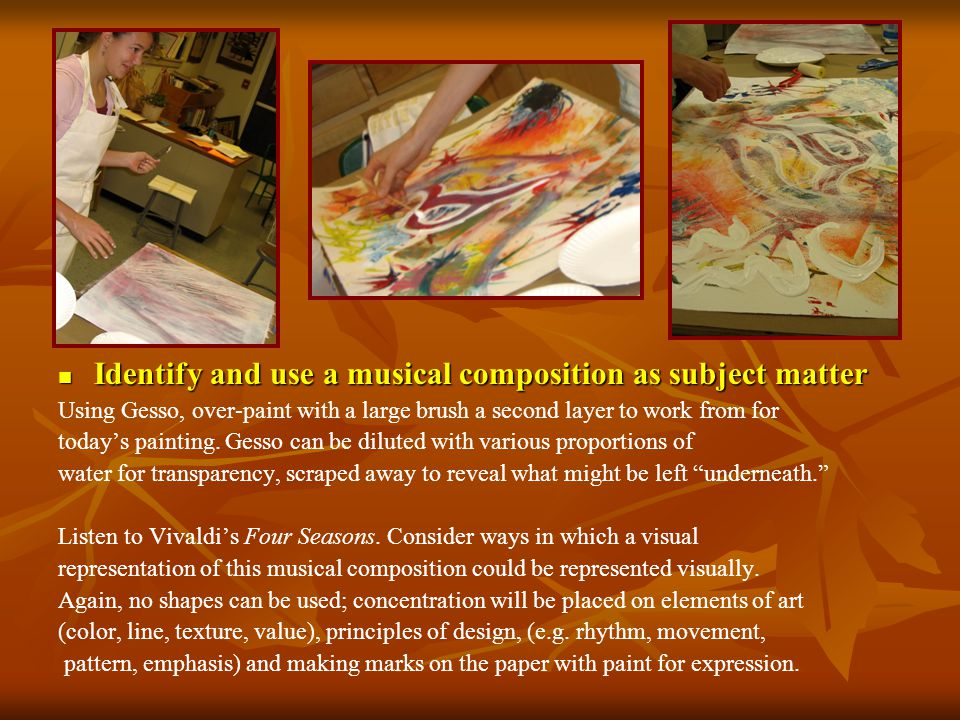 Identify and use a musical composition as subject matter Identify and use a musical composition as subject matter Using Gesso, over-paint with a large brush a second layer to work from for today's painting.