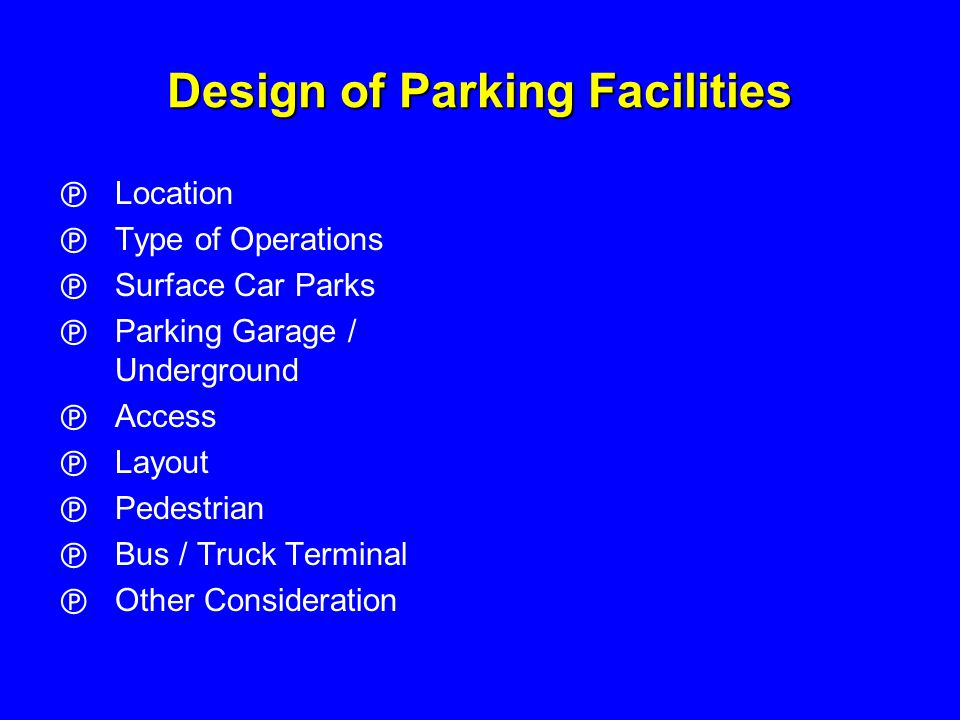 Layout The best parking layout for a given site, usually determined by a process of trial, will depend primarily on these characteristics : –the size and shape of the available area, –type of facility (attendant, self-park, etc.), –type of parker (especially long-term versus short-term), –type of operation (pull-in, back-in, one-way, two-way, etc.)