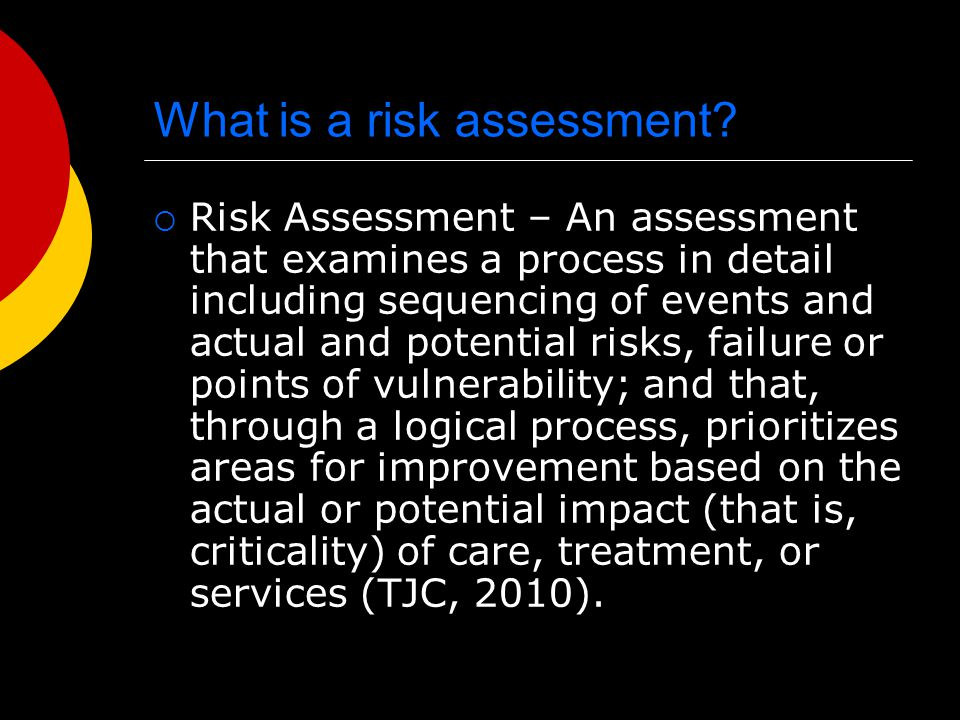 Risk-Based Planning – What TJC expects  Risk Assessment Infection risk assessment  Goal Reduce or eliminate infection  Implementation Based on guidelines and organization- specific risk  Evaluation Rates reduced.