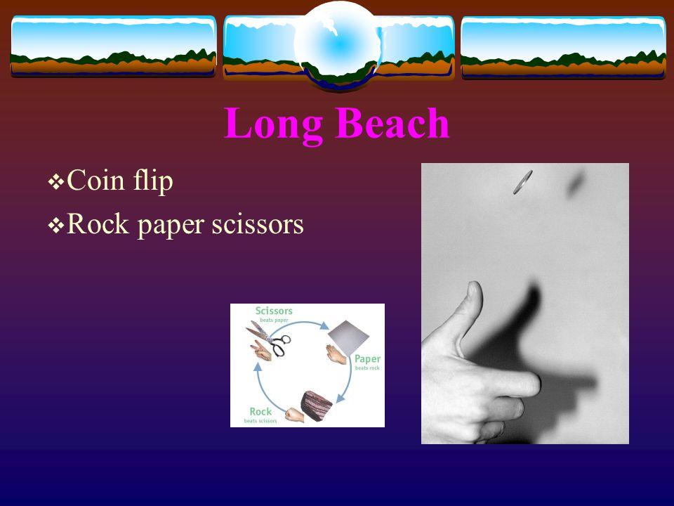 Long Beach  Coin flip  Rock paper scissors