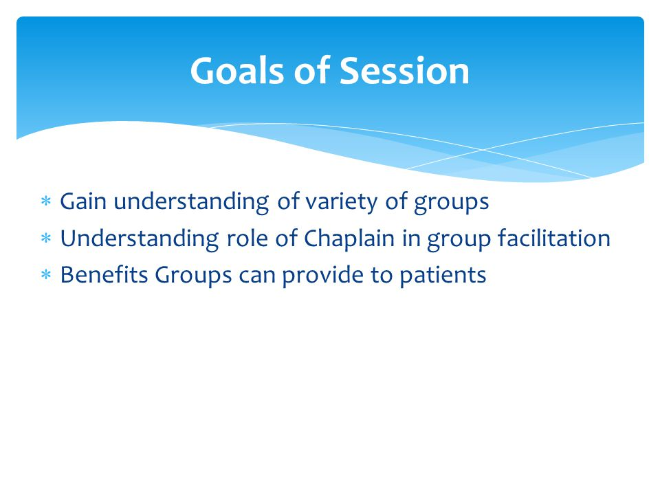 Comprehension of mental illness diagnosis and/or addiction  Respect for another's faith journey  Learning personal/professional flexibility  Setting clear boundaries  Openness  Skilled in re-direction  Determine group goals Preparing for Group