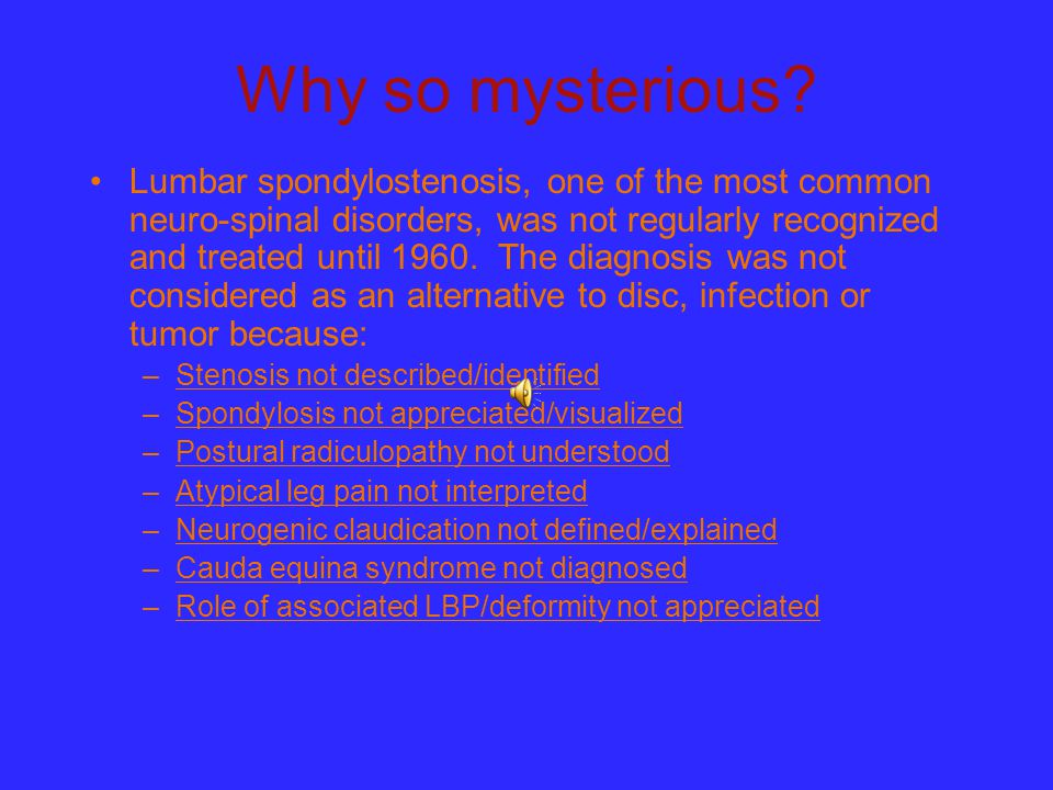 Why so mysterious? Lumbar spondylostenosis, one of the most common neuro-spinal disorders, was not regularly recognized and treated until 1960. The di