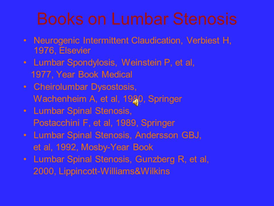 Books on Lumbar Stenosis Neurogenic Intermittent Claudication, Verbiest H, 1976, Elsevier Lumbar Spondylosis, Weinstein P, et al, 1977, Year Book Medi