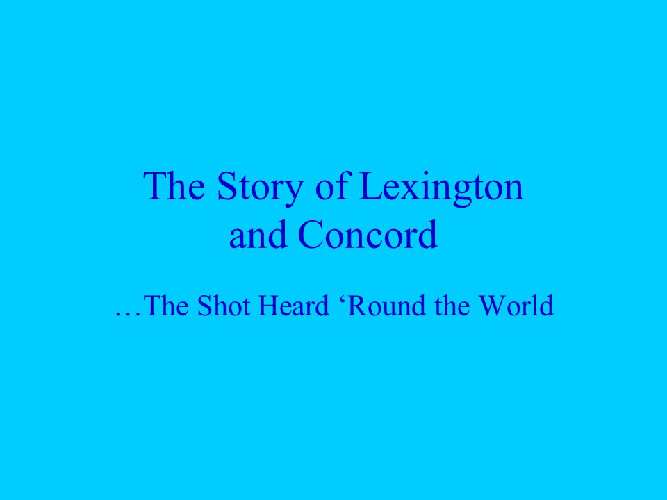 The Story of Lexington and Concord …The Shot Heard 'Round the World