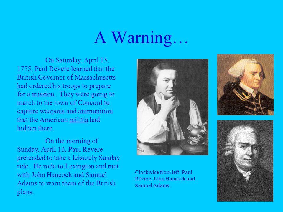 A Warning… Clockwise from left: Paul Revere, John Hancock and Samuel Adams.