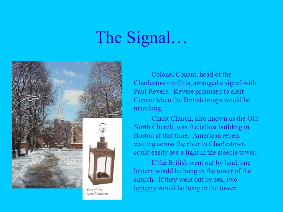 The Signal… Colonel Conant, head of the Charlestown militia, arranged a signal with Paul Revere.