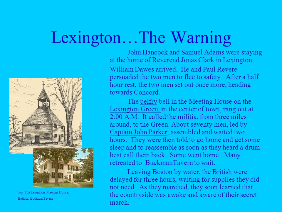 Lexington…The Warning John Hancock and Samuel Adams were staying at the home of Reverend Jonas Clark in Lexington.